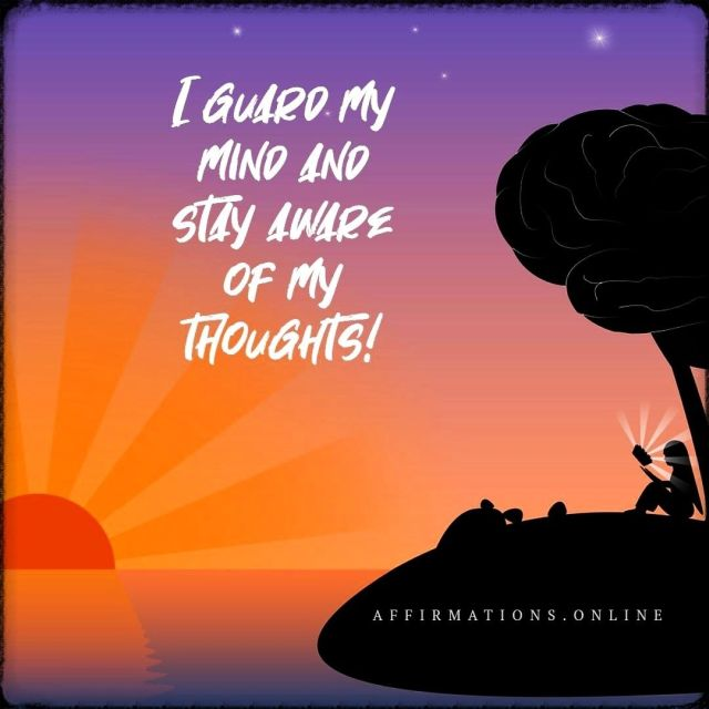 Positive affirmation from Affirmations.online - I guard my mind and stay aware of my thoughts!
