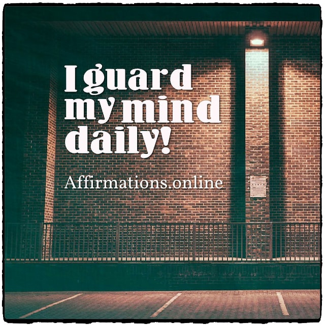 Positive affirmation from Affirmations.online - I guard my mind daily!