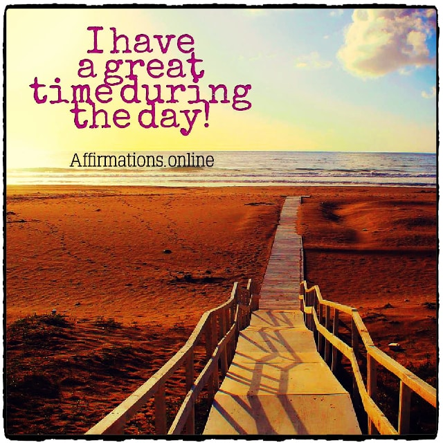 Positive affirmation from Affirmations.online - I have a great time during the day!
