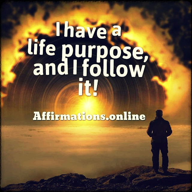 Positive affirmation from Affirmations.online - I have a life purpose, and I follow it!
