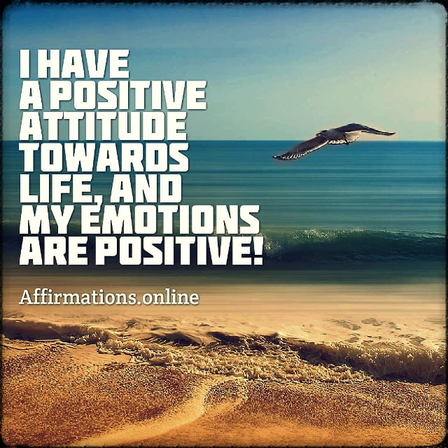 Positive affirmation from Affirmations.online - I have a positive attitude towards life, and my emotions are positive!