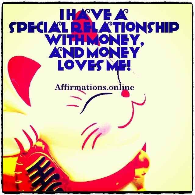 Positive affirmation from Affirmations.online - I have a special relationship with money, and money loves me!