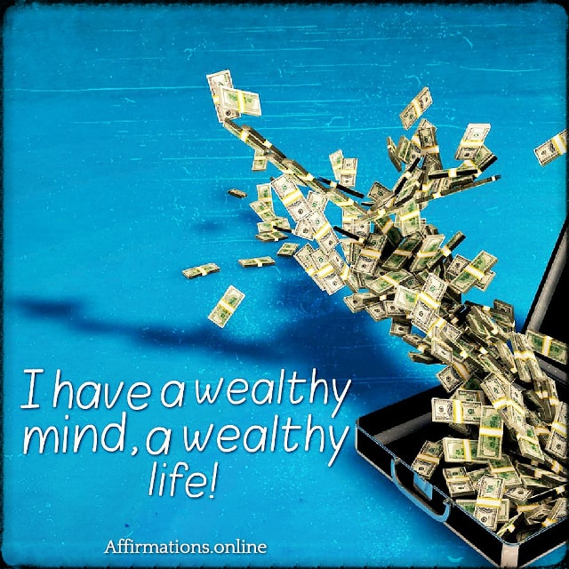 Positive affirmation from Affirmations.online - I have a wealthy mind, a wealthy life!