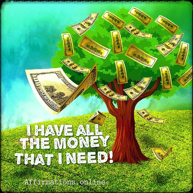 Positive affirmation from Affirmations.online - I have all the money that I need!