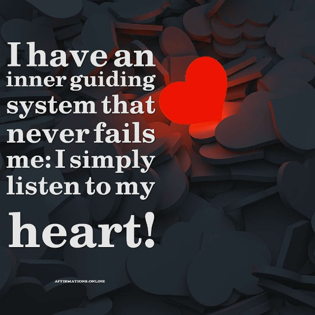 Image affirmation from Affirmations.online - I have an inner guiding system that never fails me: I simply listen to my heart!