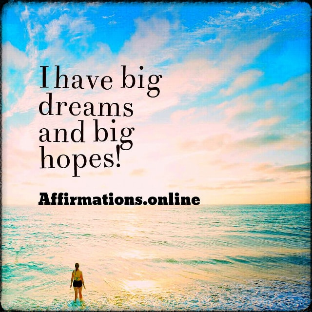 Positive affirmation from Affirmations.online - I have big dreams and big hopes!