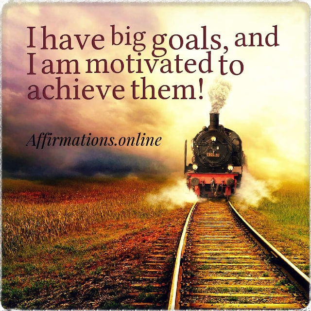Positive affirmation from Affirmations.online - I have big goals, and I am motivated to achieve them!