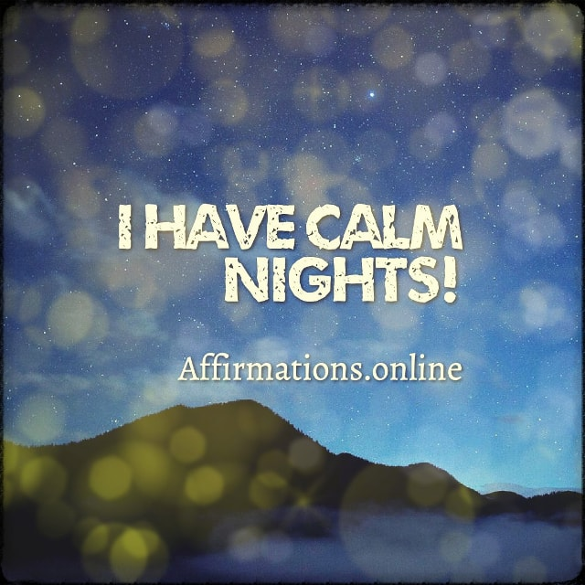Positive affirmation from Affirmations.online - I have calm nights!