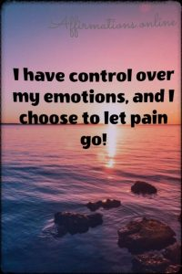 Positive affirmation from Affirmations.online - I have control over my emotions, and I choose to let pain go!