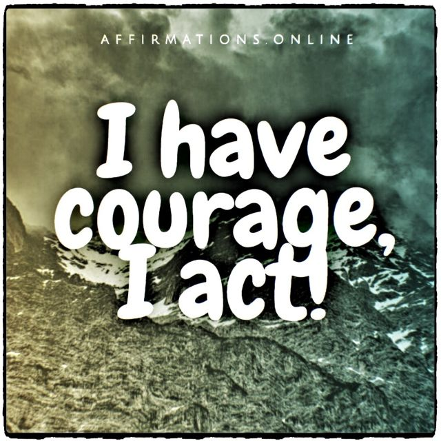 Positive affirmation from Affirmations.online - I have courage, I act!