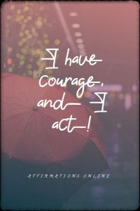 Positive affirmation from Affirmations.online - I have courage, and I act!