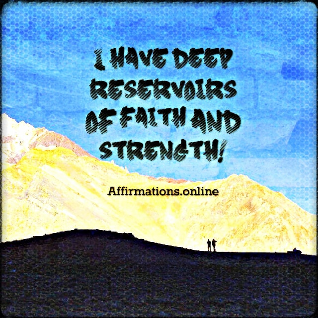 Positive affirmation from Affirmations.online - I have deep reservoirs of faith and strength!