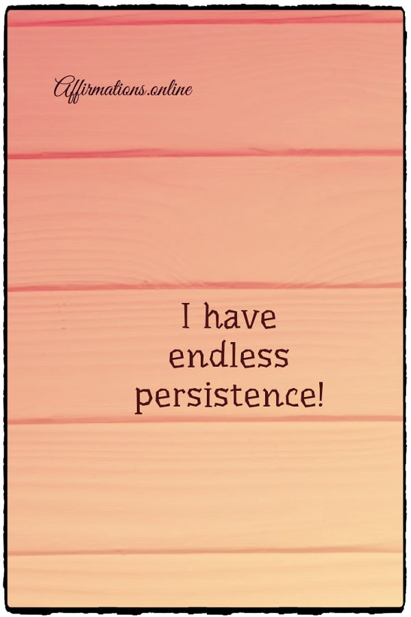 Positive affirmation from Affirmations.online - I have endless persistence!