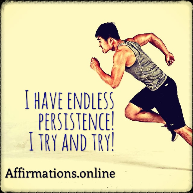 Positive affirmation from Affirmations.online - I have endless persistence! I try and try!