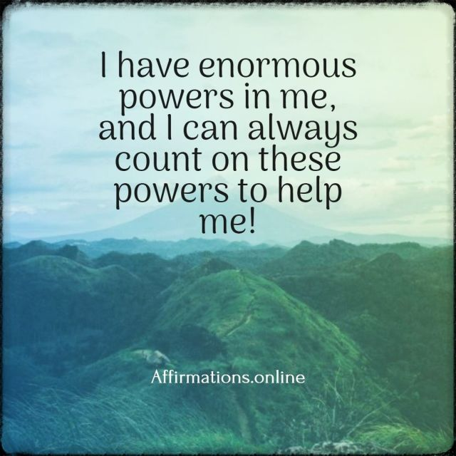 Positive affirmation from Affirmations.online - I have enormous powers in me, and I can always count on these powers to help me!