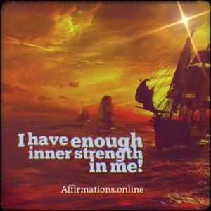 Positive affirmation from Affirmations.online - I have enough inner strength in me!