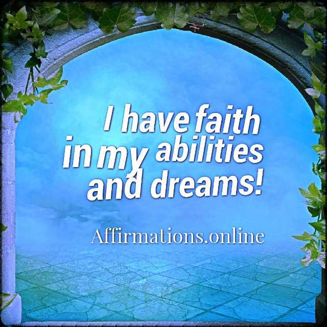 Positive affirmation from Affirmations.online - I have faith in my abilities and dreams!