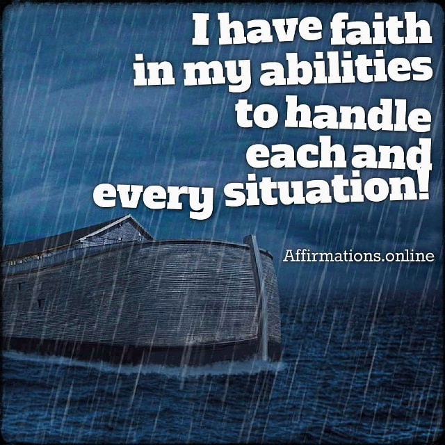 Positive affirmation from Affirmations.online - I have faith in my abilities to handle each and every situation!