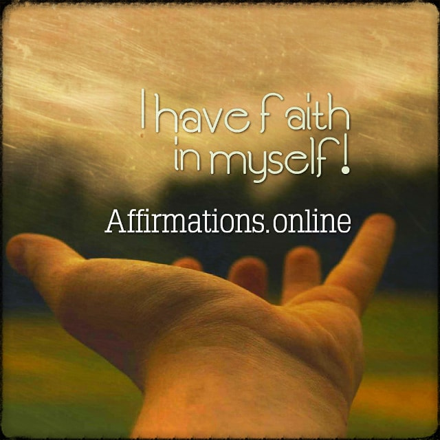 Positive affirmation from Affirmations.online - I have faith in myself!