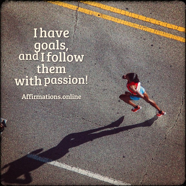 Positive affirmation from Affirmations.online - I have goals, and I follow them with passion!