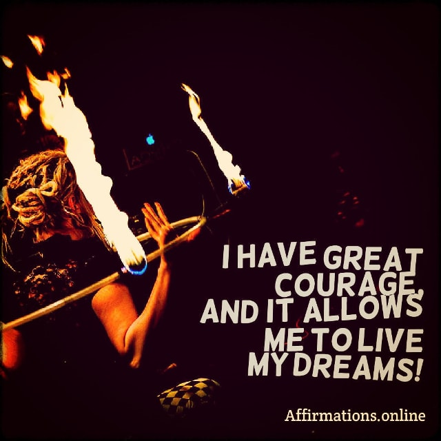 Positive affirmation from Affirmations.online - I have great courage, and it allows me to live my dreams!