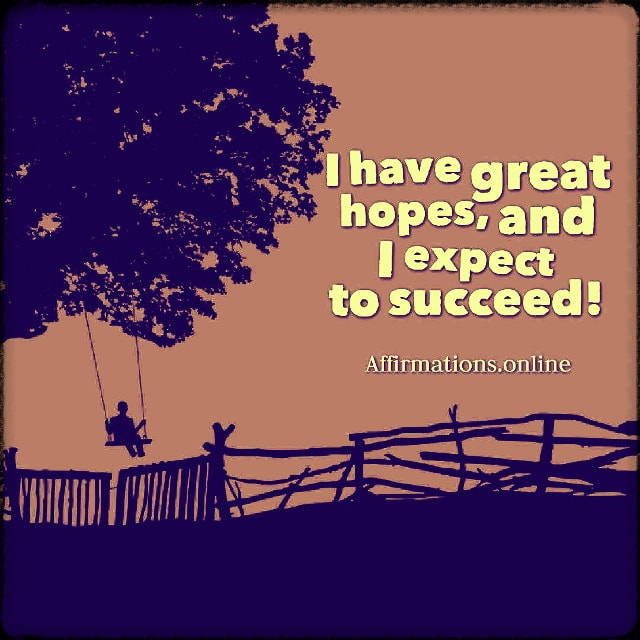 Positive affirmation from Affirmations.online - I have great hopes, and I expect to succeed!