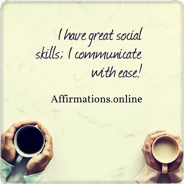 Positive affirmation from Affirmations.online - I have great social skills; I communicate with ease!