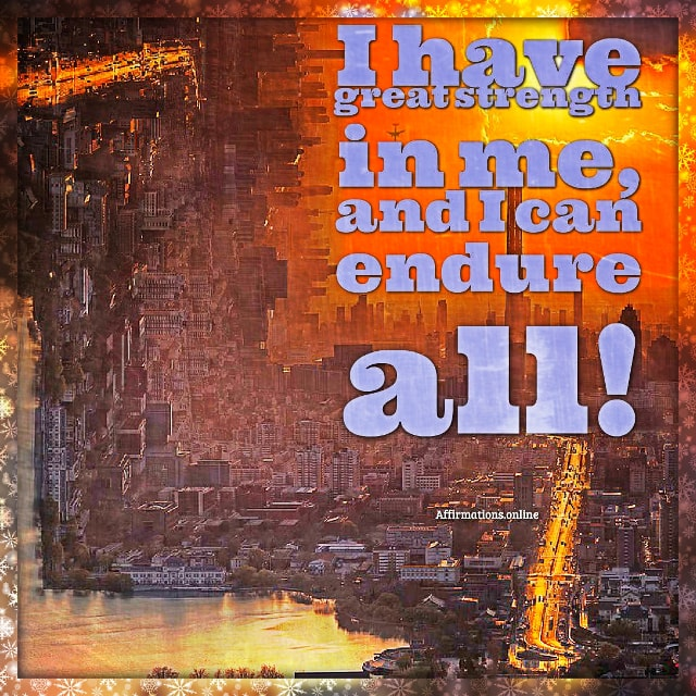 Positive affirmation from Affirmations.online - I have great strength in me, and I can endure all!