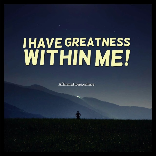 Positive affirmation from Affirmations.online - I have greatness within me!