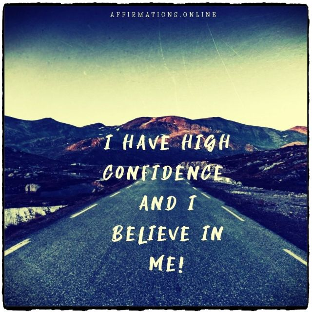 Positive affirmation from Affirmations.online - I have high confidence, and I believe in me!