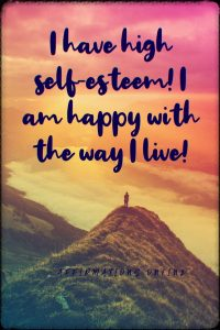 Positive affirmation from Affirmations.online - I have high self-esteem! I am happy with the way I live!