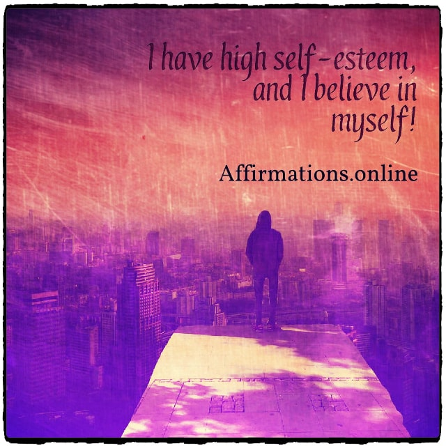 Positive affirmation from Affirmations.online - I have high self-esteem, and I believe in myself!