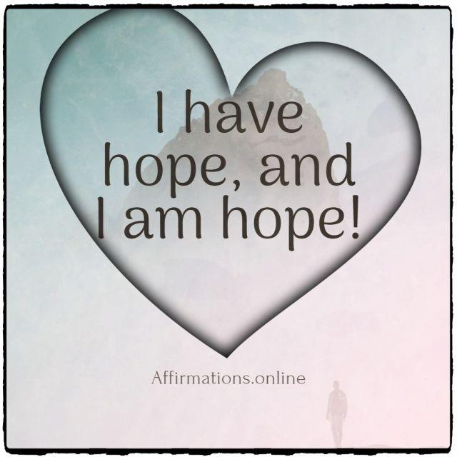 Positive affirmation from Affirmations.online - I have hope, and I am hope!