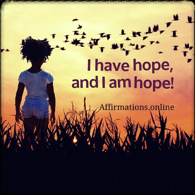 Positive affirmation from Affirmations.online - I have hope, and I am hope!