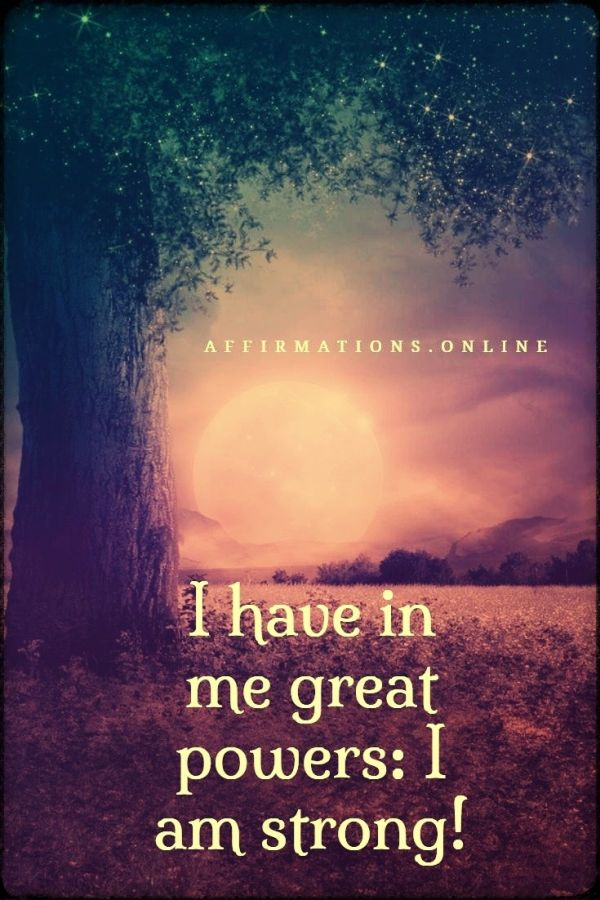 Positive affirmation from Affirmations.online - I have in me great powers: I am strong!