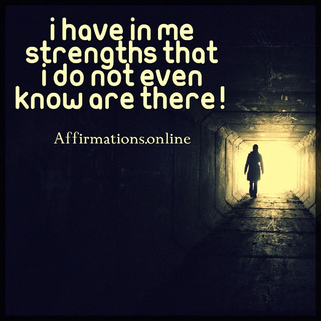 Positive affirmation from Affirmations.online - I have in me strengths that I do not even know are there!