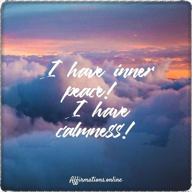 Positive affirmation from Affirmations.online - I have inner peace! I have calmness!