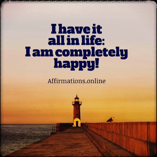 Positive affirmation from Affirmations.online - I have it all in life: I am completely happy!