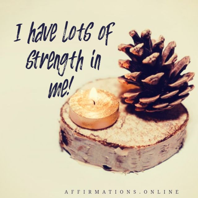 Positive affirmation from Affirmations.online - I have lots of strength in me!