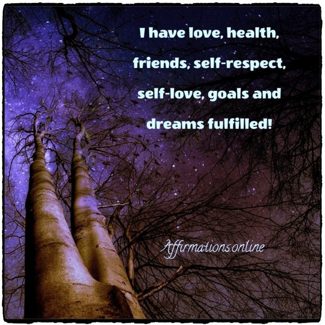 Positive affirmation from Affirmations.online - I have love, health, friends, self-respect, self-love, goals and dreams fulfilled!