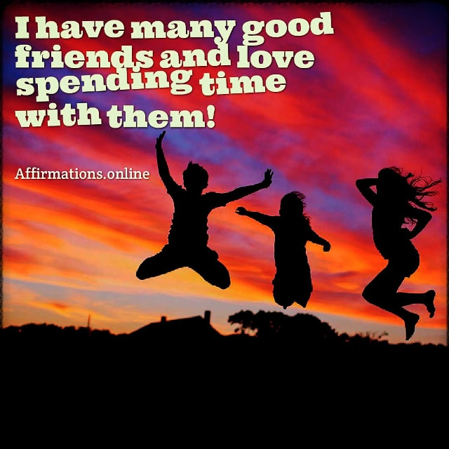 Positive affirmation from Affirmations.online - I have many good friends and love spending time with them!