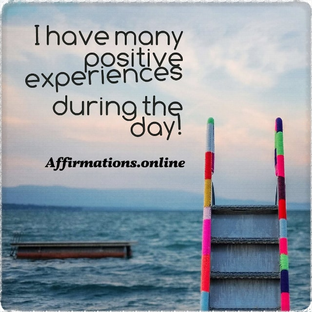 Positive affirmation from Affirmations.online - I have many positive experiences during the day!