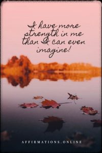Positive affirmation from Affirmations.online - I have more strength in me than I can even imagine!