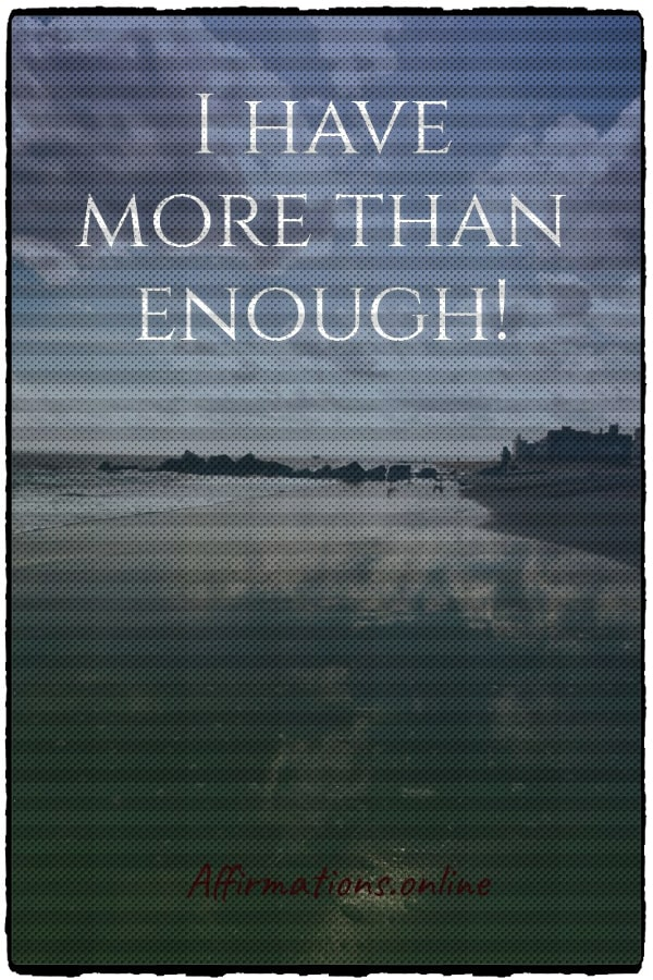 Positive affirmation from Affirmations.online - I have more than enough!