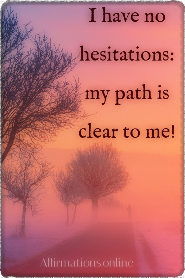 Positive affirmation from Affirmations.online - I have no hesitations: my path is clear to me!