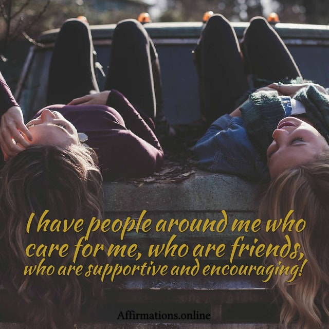 Image affirmation from Affirmations.online - I have people around me who care for me, who are friends, who are supportive and encouraging!