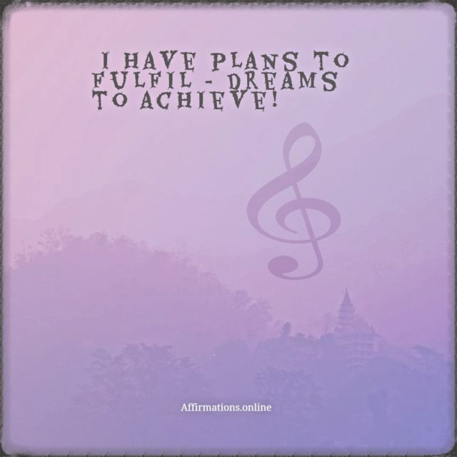 Positive affirmation from Affirmations.online - I have plans to fulfil - dreams to achieve!