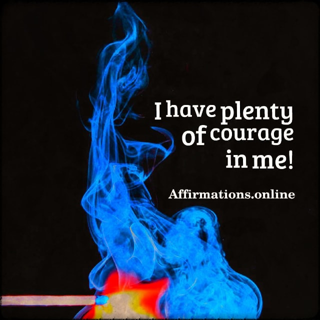 Positive affirmation from Affirmations.online - I have plenty of courage in me!