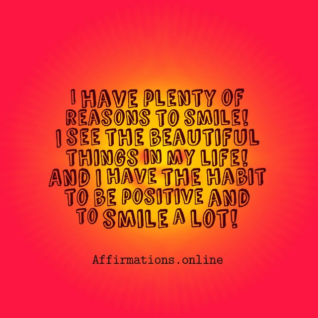 Image affirmation from Affirmations.online - I have plenty of reasons to smile! I see the beautiful things in my life! And I have the habit to be positive and to smile a lot!