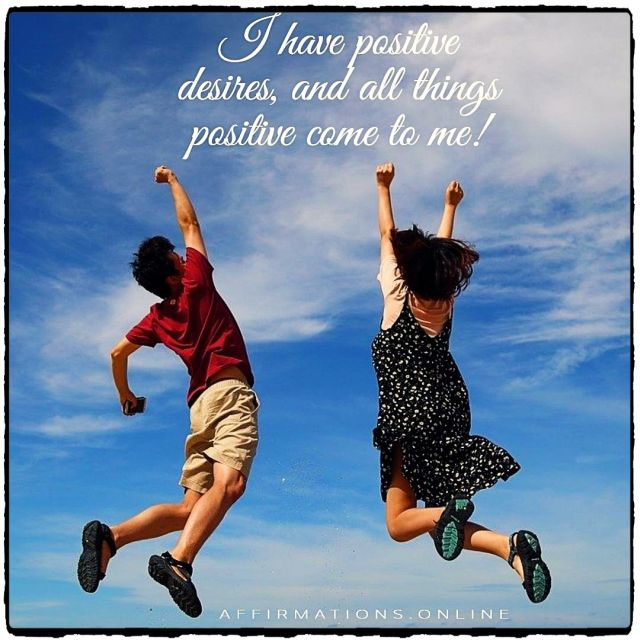 Positive affirmation from Affirmations.online - I have positive desires, and all things positive come to me!